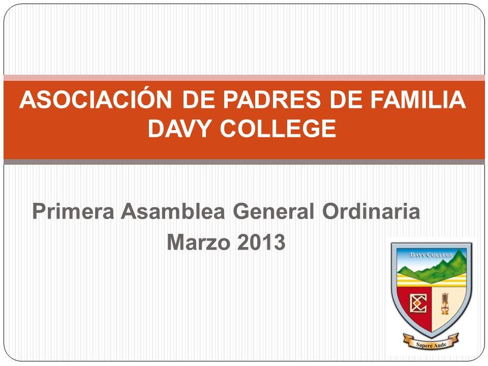 Primera Asamblea General Ordinaria Marzo 2013 ASOCIACIÓN DE PADRES DE FAMILIA DAVY COLLEGE