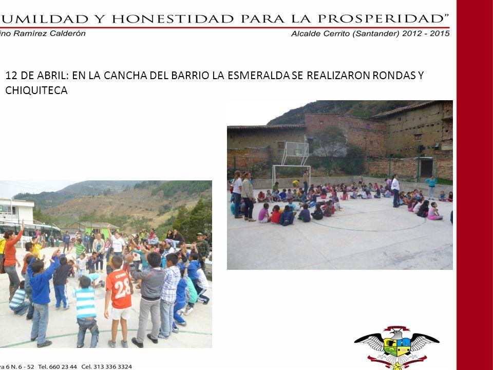 12 DE ABRIL: EN LA CANCHA DEL BARRIO LA ESMERALDA SE REALIZARON RONDAS Y CHIQUITECA