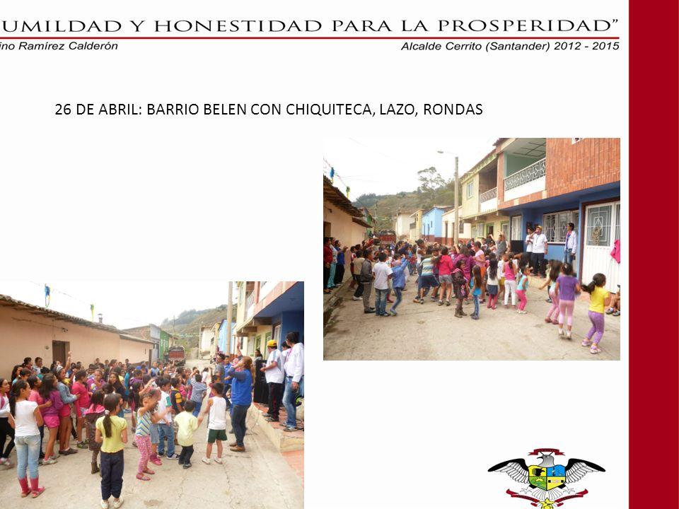 26 DE ABRIL: BARRIO BELEN CON CHIQUITECA, LAZO, RONDAS