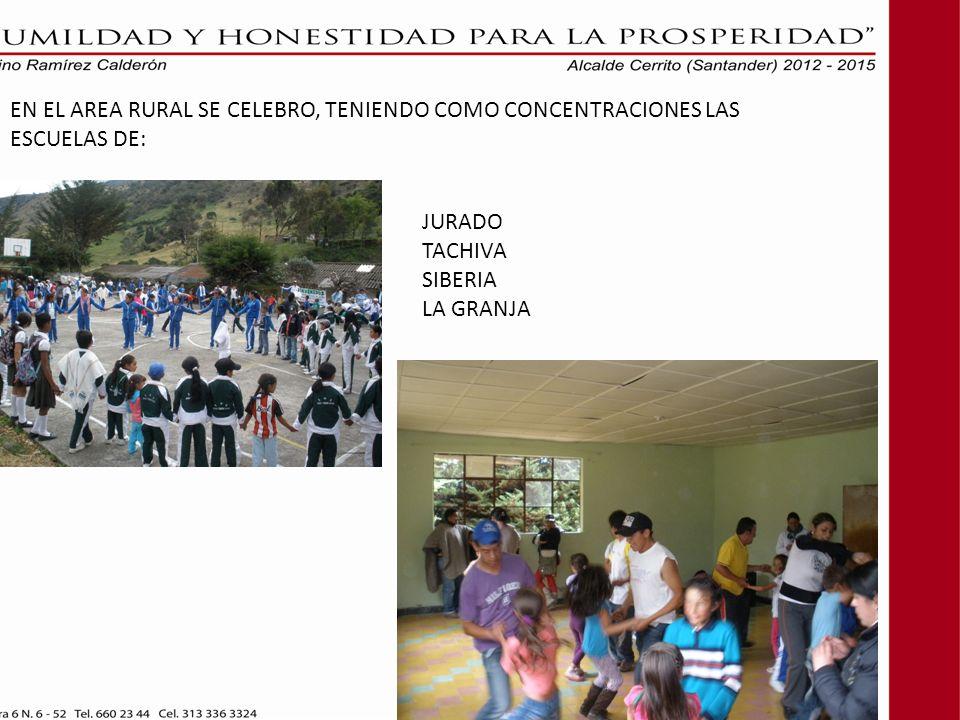 EN EL AREA RURAL SE CELEBRO, TENIENDO COMO CONCENTRACIONES LAS ESCUELAS DE: JURADO TACHIVA SIBERIA LA GRANJA