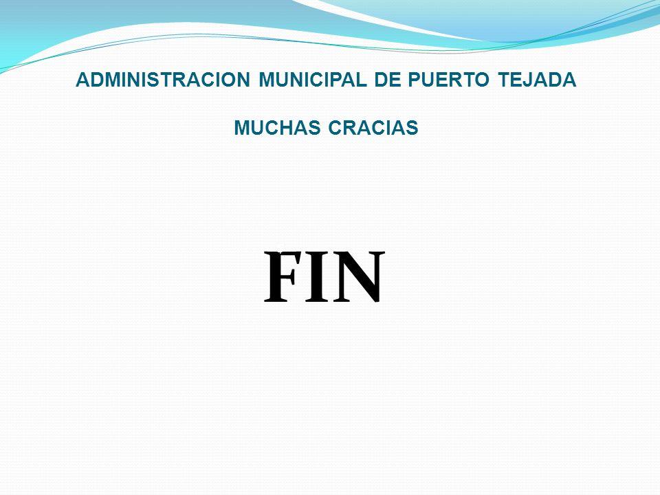 ADMINISTRACION MUNICIPAL DE PUERTO TEJADA MUCHAS CRACIAS FIN $