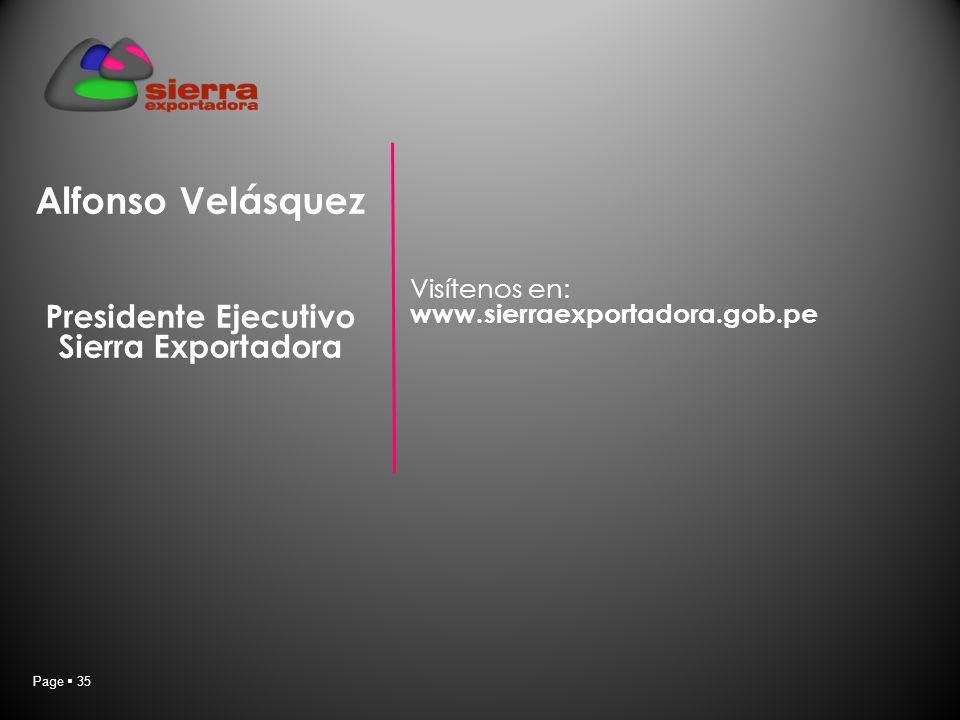 Page 35 Alfonso Velásquez Presidente Ejecutivo Sierra Exportadora Visítenos en: www.sierraexportadora.gob.pe