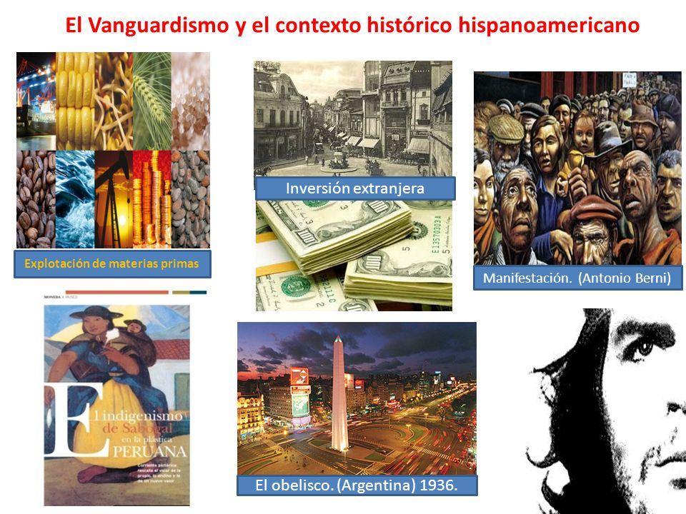 El Vanguardismo y el contexto histórico hispanoamericano Explotación de materias primas Inversión extranjera Manifestación. (Antonio Berni) El obelisc