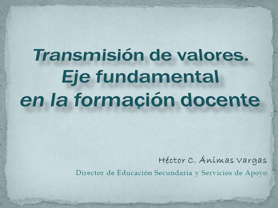 Héctor C. Ánimas Vargas Director de Educación Secundaria y Servicios de Apoyo