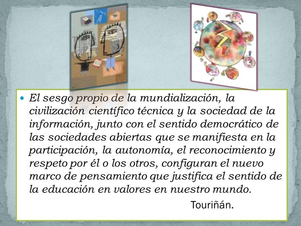 El sesgo propio de la mundialización, la civilización científico técnica y la sociedad de la información, junto con el sentido democrático de las soci