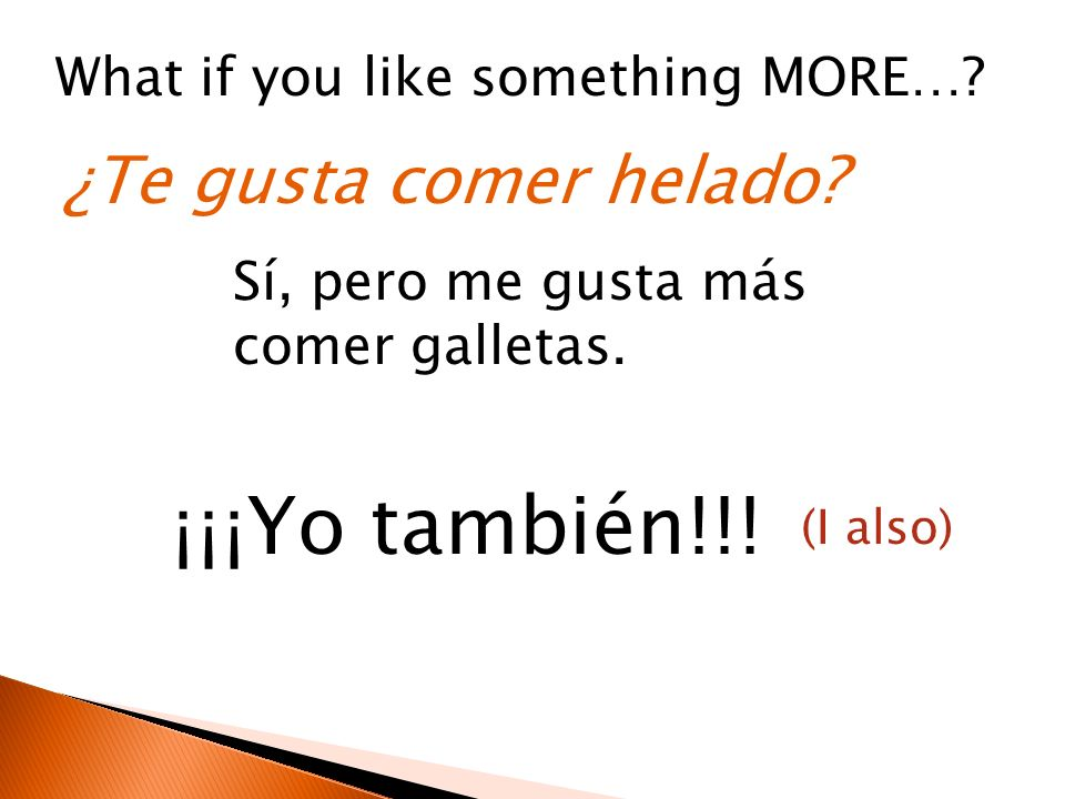 gustar But you change it when its the main verb in your sentence Me gusta (I like) Te gusta (you like) Le gusta (he/she/you like) Nos gusta (we like) Les gusta (they like)