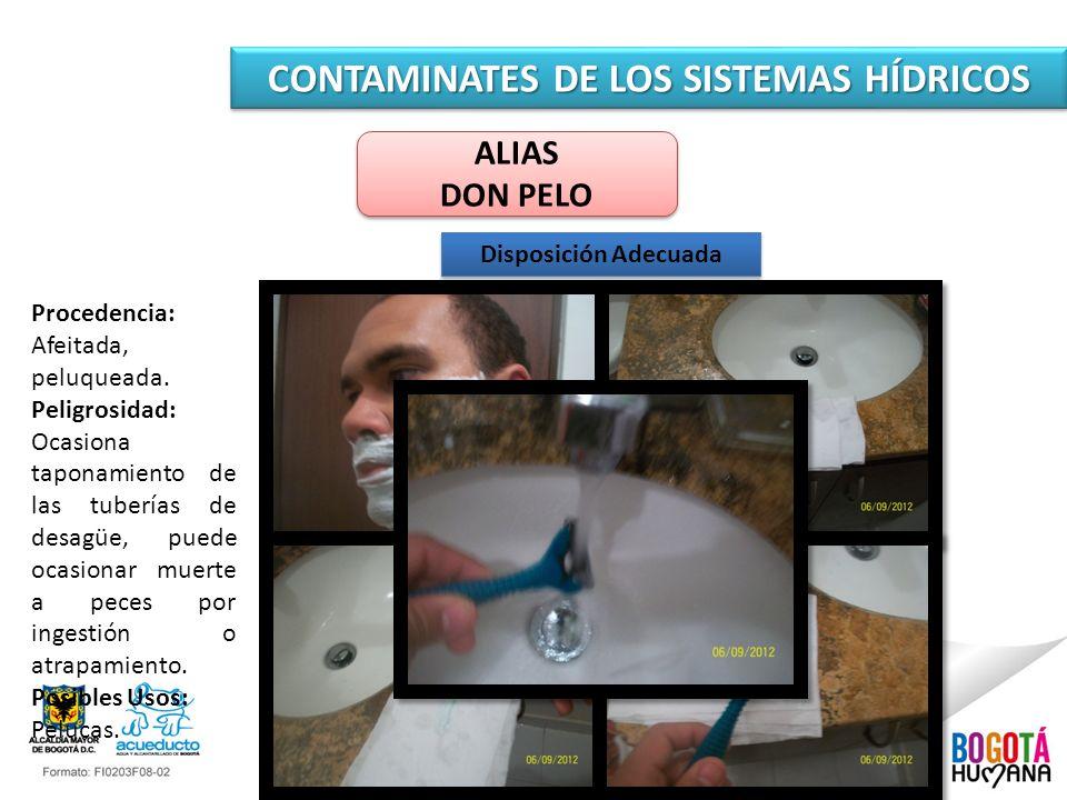CONTAMINATES DE LOS SISTEMAS HÍDRICOS ALIAS DON PELO ALIAS DON PELO Disposición Adecuada Procedencia: Afeitada, peluqueada. Peligrosidad: Ocasiona tap