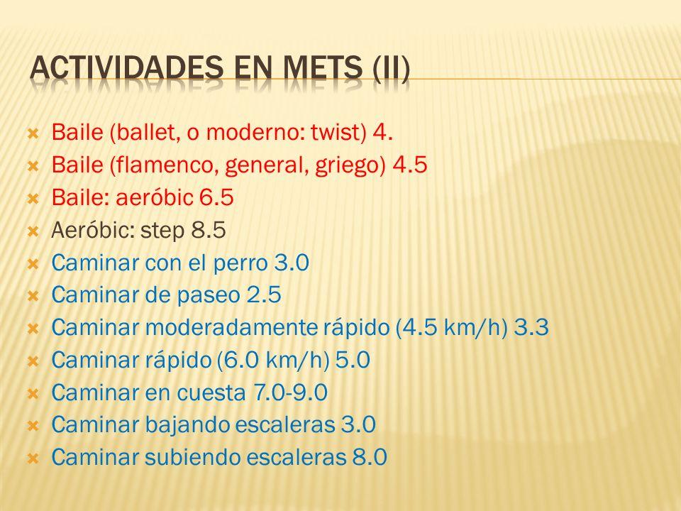 Baile (ballet, o moderno: twist) 4. Baile (flamenco, general, griego) 4.5 Baile: aeróbic 6.5 Aeróbic: step 8.5 Caminar con el perro 3.0 Caminar de pas
