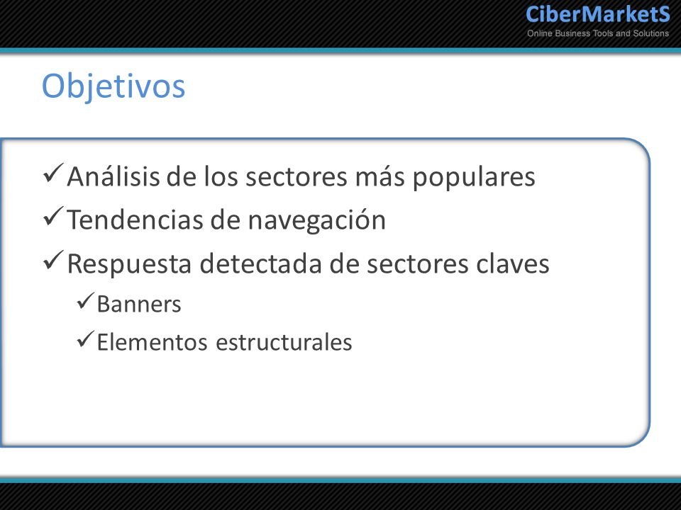 Objetivos Análisis de los sectores más populares Tendencias de navegación Respuesta detectada de sectores claves Banners Elementos estructurales