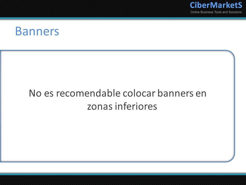 Banners No es recomendable colocar banners en zonas inferiores