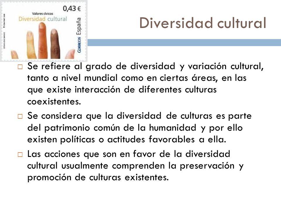 Diversidad cultural 26 Se refiere al grado de diversidad y variación cultural, tanto a nivel mundial como en ciertas áreas, en las que existe interacc