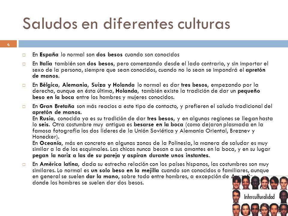 Saludos en diferentes culturas 4 En España lo normal son dos besos cuando son conocidos En Italia también son dos besos, pero comenzando desde el lado