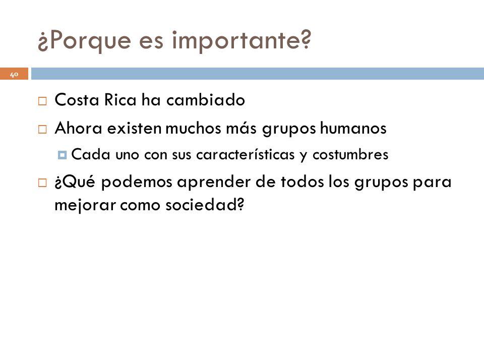 ¿Porque es importante? 40 Costa Rica ha cambiado Ahora existen muchos más grupos humanos Cada uno con sus características y costumbres ¿Qué podemos ap