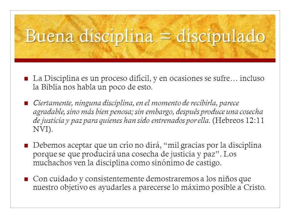 Buena disciplina = discipulado La Disciplina es un proceso difícil, y en ocasiones se sufre… incluso la Biblia nos habla un poco de esto. Ciertamente,