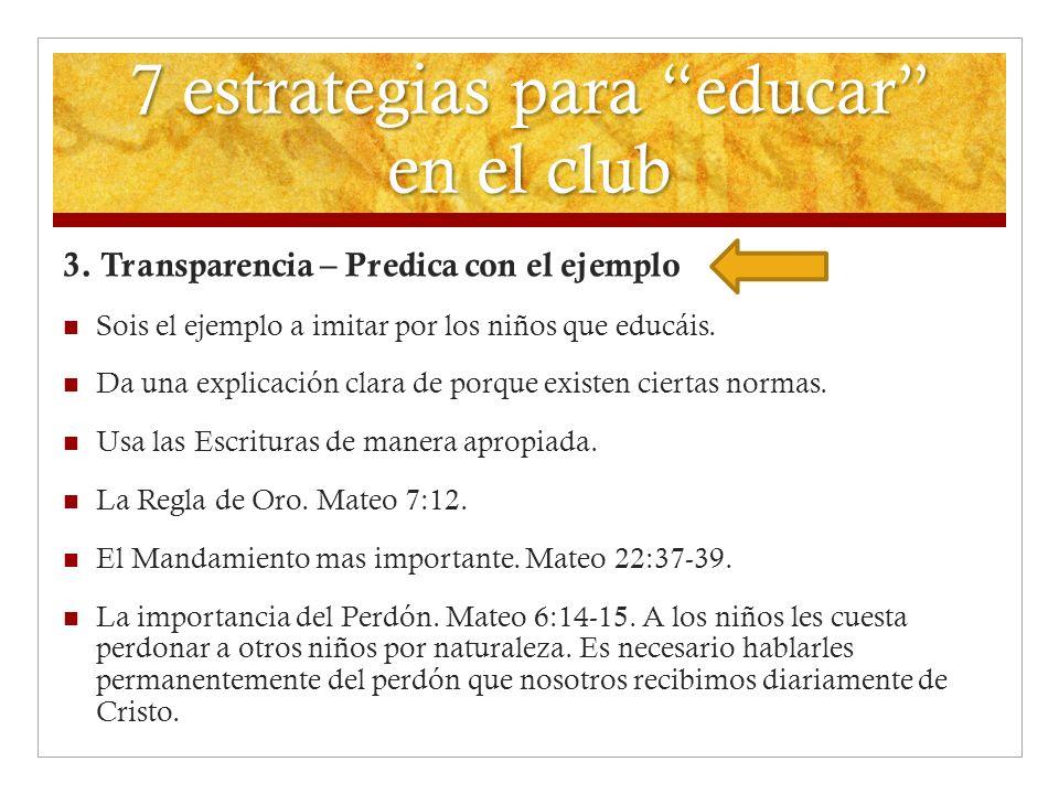 7 estrategias para educar en el club 3. Transparencia – Predica con el ejemplo Sois el ejemplo a imitar por los niños que educáis. Da una explicación