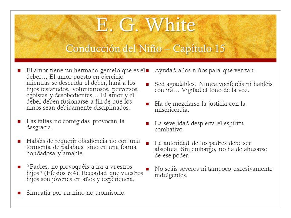 E. G. White Conducción del Ni ñ o – Cap í tulo 15 El amor tiene un hermano gemelo que es el deber… El amor puesto en ejercicio mientras se descuida el