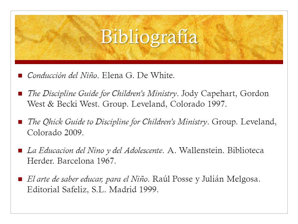 Bibliografía Conducción del Niño. Elena G. De White. The Discipline Guide for Childrens Ministry. Jody Capehart, Gordon West & Becki West. Group. Leve