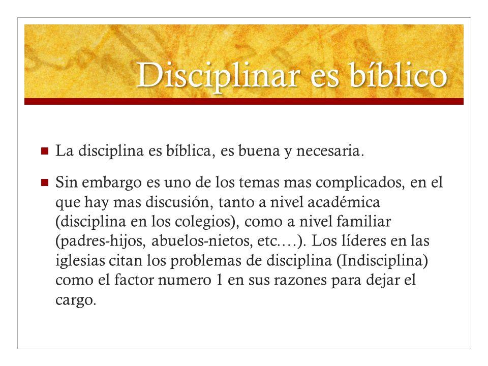 Disciplinar es bíblico La disciplina es bíblica, es buena y necesaria. Sin embargo es uno de los temas mas complicados, en el que hay mas discusión, t