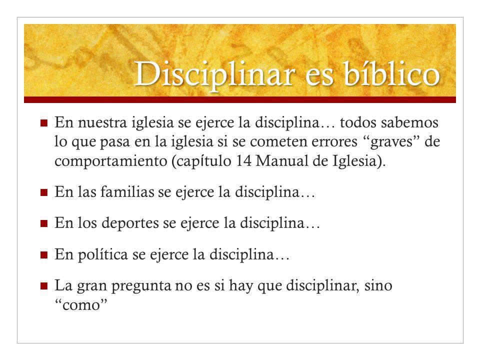 Disciplinar es bíblico En nuestra iglesia se ejerce la disciplina… todos sabemos lo que pasa en la iglesia si se cometen errores graves de comportamie