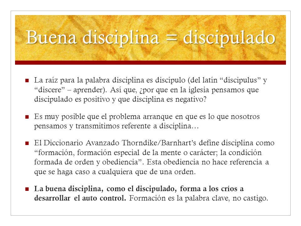 Buena disciplina = discipulado La raíz para la palabra disciplina es discípulo (del latín discipulus y discere – aprender). Así que, ¿por que en la ig