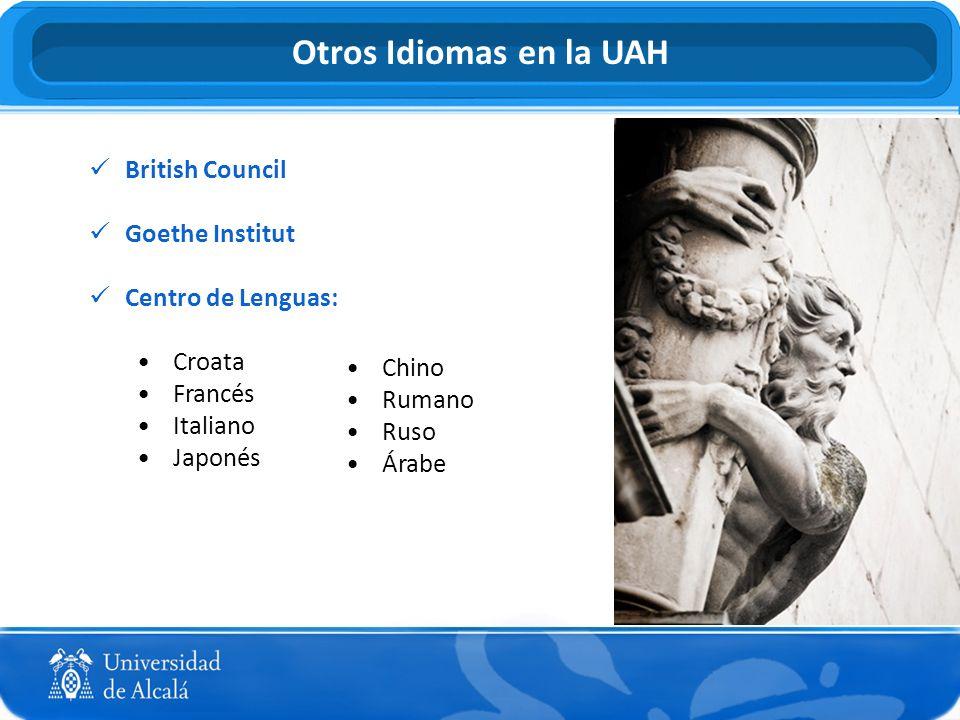 British Council Goethe Institut Centro de Lenguas: Croata Francés Italiano Japonés Chino Rumano Ruso Árabe Otros Idiomas en la UAH