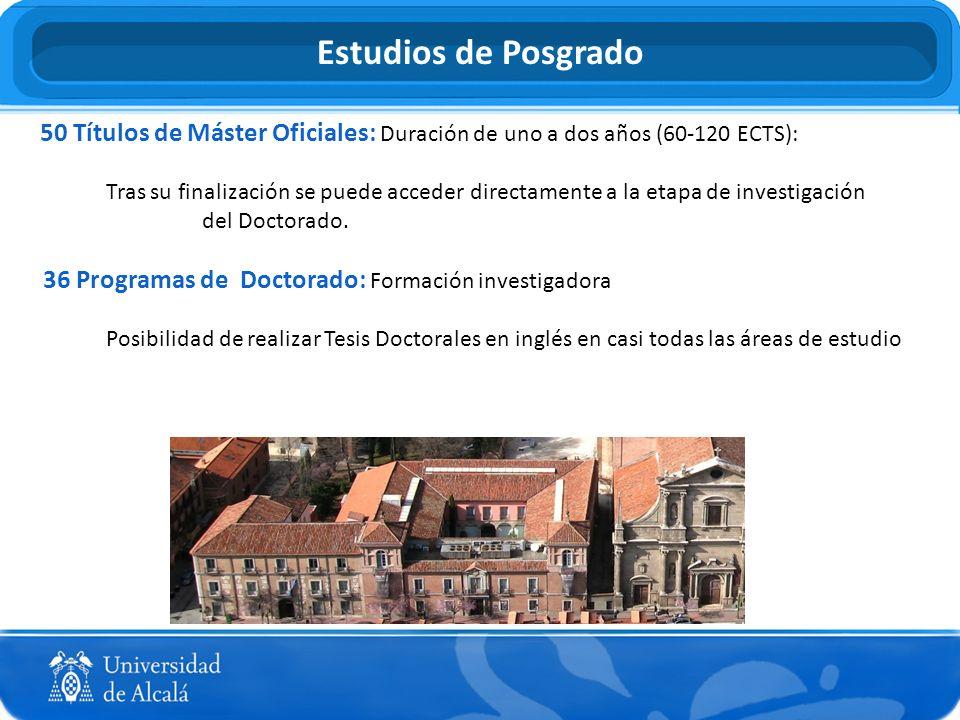 50 Títulos de Máster Oficiales: Duración de uno a dos años (60-120 ECTS): Tras su finalización se puede acceder directamente a la etapa de investigaci