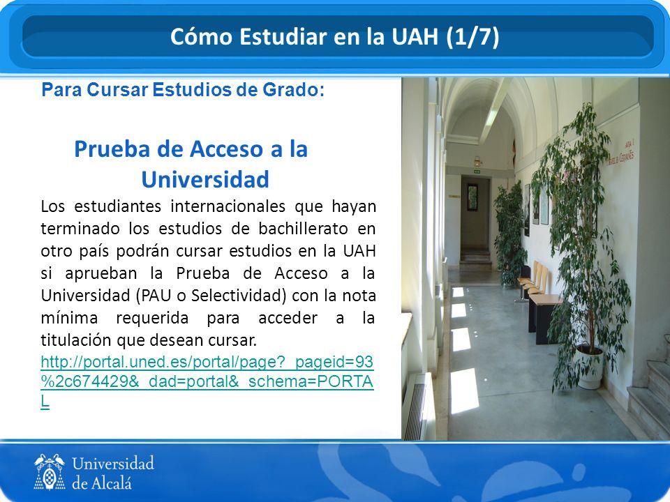 Para Cursar Estudios de Grado: Prueba de Acceso a la Universidad Los estudiantes internacionales que hayan terminado los estudios de bachillerato en o