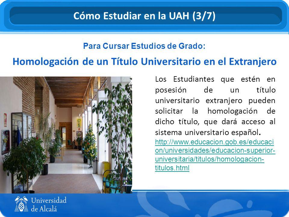 Para Cursar Estudios de Grado: Homologación de un Título Universitario en el Extranjero Cómo Estudiar en la UAH (3/7) Los Estudiantes que estén en pos