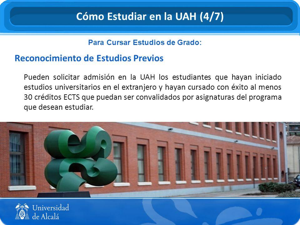 Para Cursar Estudios de Grado: Reconocimiento de Estudios Previos Pueden solicitar admisión en la UAH los estudiantes que hayan iniciado estudios univ