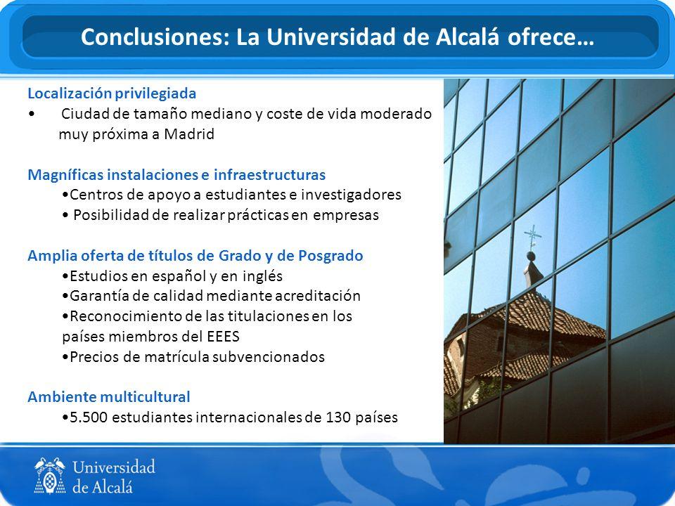 Conclusiones: La Universidad de Alcalá ofrece… Localización privilegiada Ciudad de tamaño mediano y coste de vida moderado muy próxima a Madrid Magníf