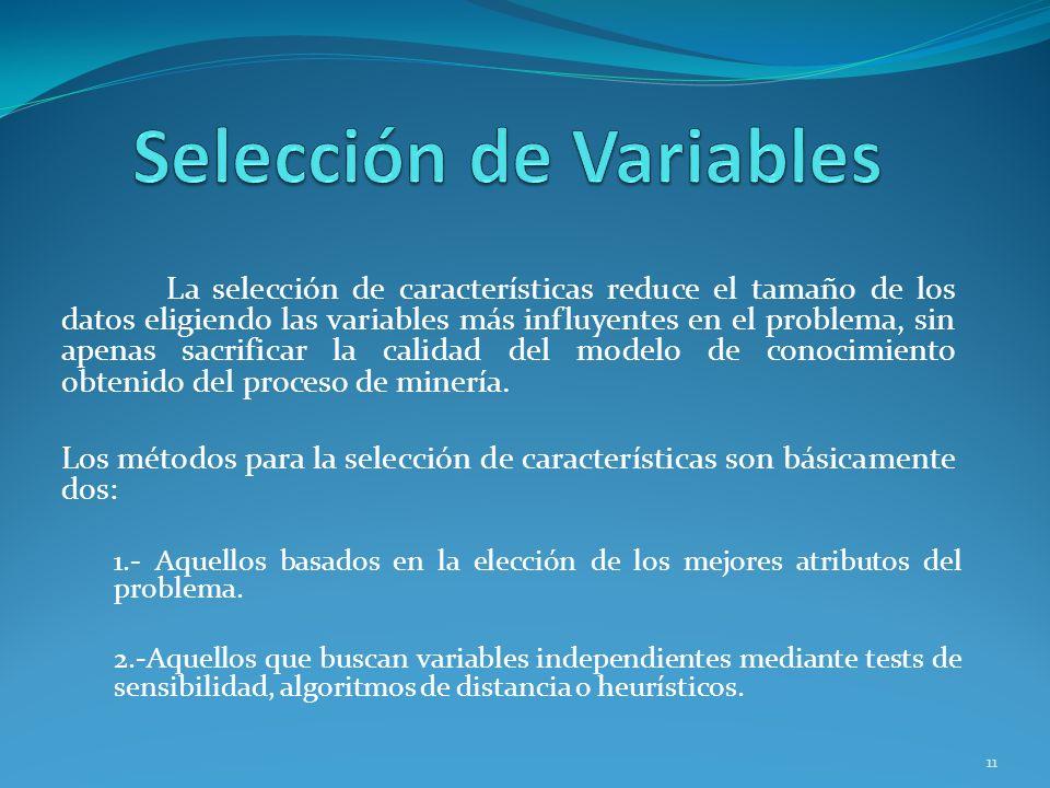La selección de características reduce el tamaño de los datos eligiendo las variables más influyentes en el problema, sin apenas sacrificar la calidad