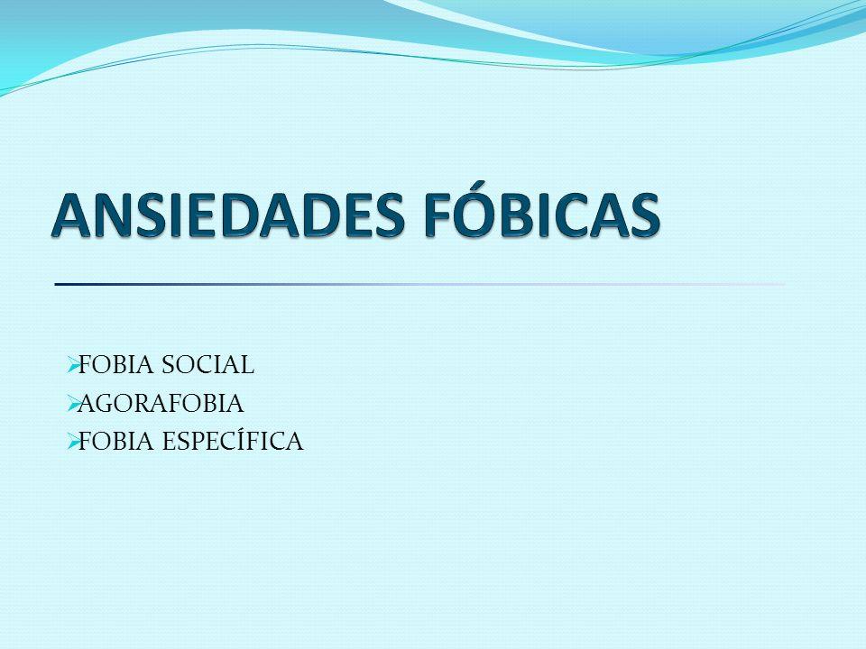 FOBIA SOCIAL AGORAFOBIA FOBIA ESPECÍFICA