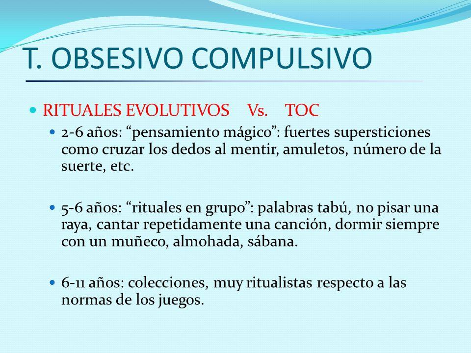 T. OBSESIVO COMPULSIVO RITUALES EVOLUTIVOS Vs. TOC 2-6 años: pensamiento mágico: fuertes supersticiones como cruzar los dedos al mentir, amuletos, núm