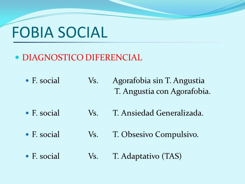 FOBIA SOCIAL DIAGNOSTICO DIFERENCIAL F. social Vs. Agorafobia sin T. Angustia T. Angustia con Agorafobia. F. social Vs. T. Ansiedad Generalizada. F. s