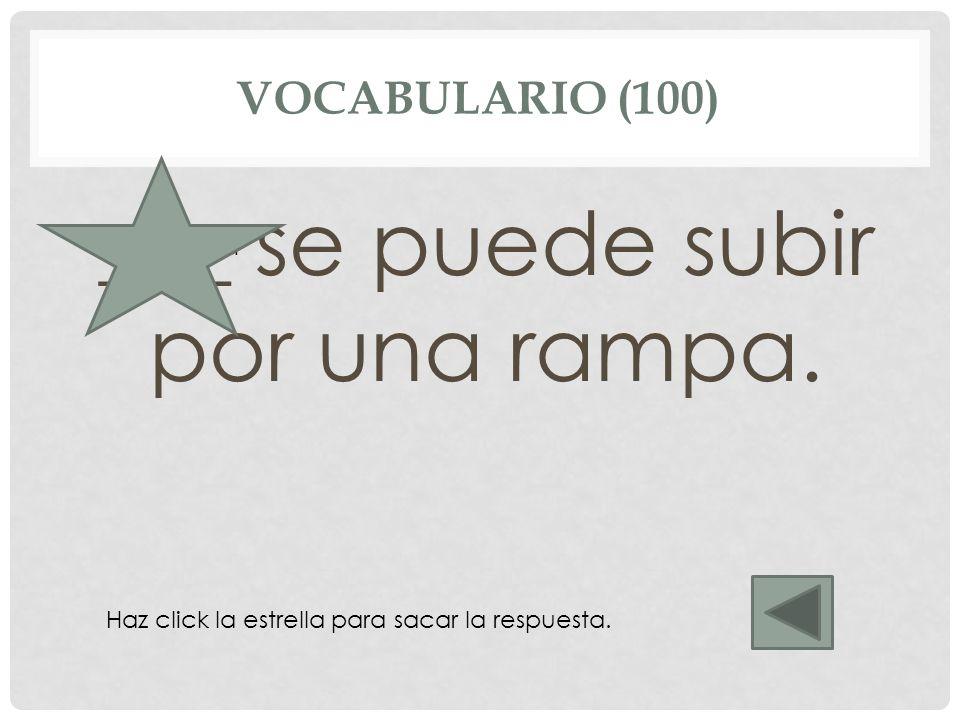 VOCABULARIO (100) ___ se puede subir por una rampa. La patineta Haz click la estrella para sacar la respuesta.