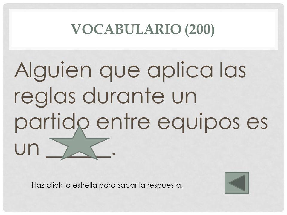 VOCABULARIO (200) Alguien que aplica las reglas durante un partido entre equipos es un ______. árbitro Haz click la estrella para sacar la respuesta.