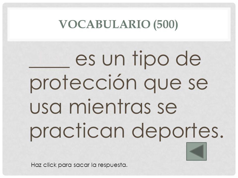 VOCABULARIO (500) La rodillera ____ es un tipo de protección que se usa mientras se practican deportes. Haz click para sacar la respuesta.