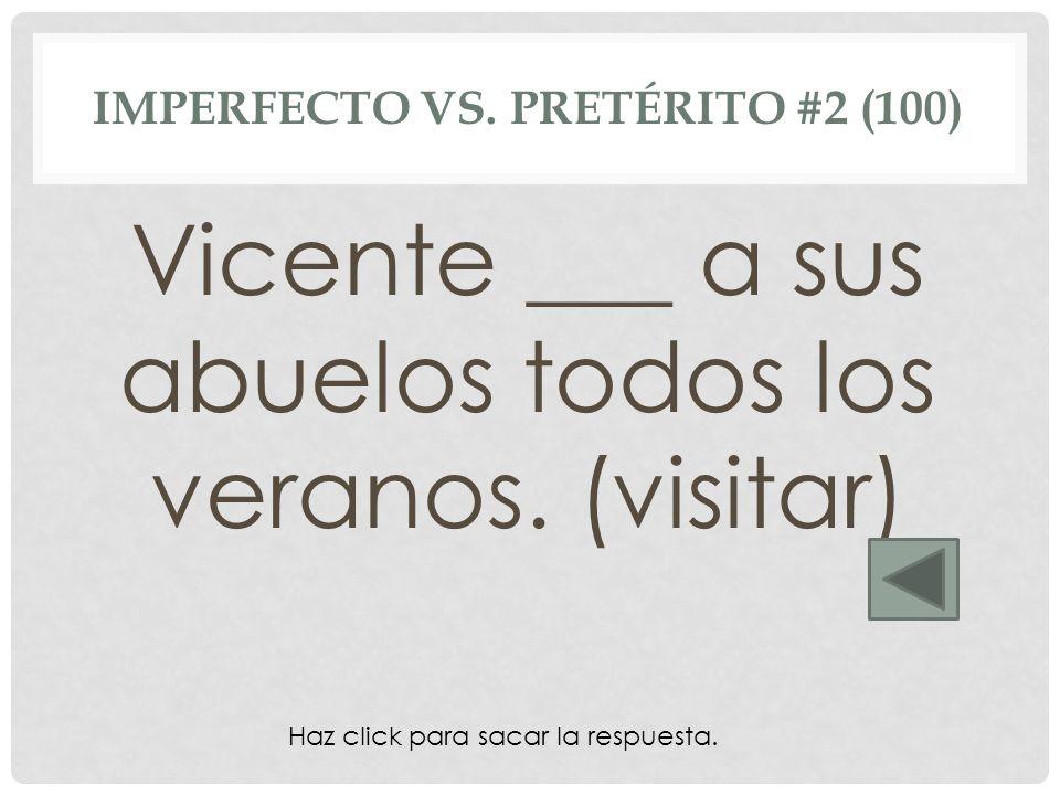 visitaba IMPERFECTO VS. PRETÉRITO #2 (100) Vicente ___ a sus abuelos todos los veranos. (visitar) Haz click para sacar la respuesta.