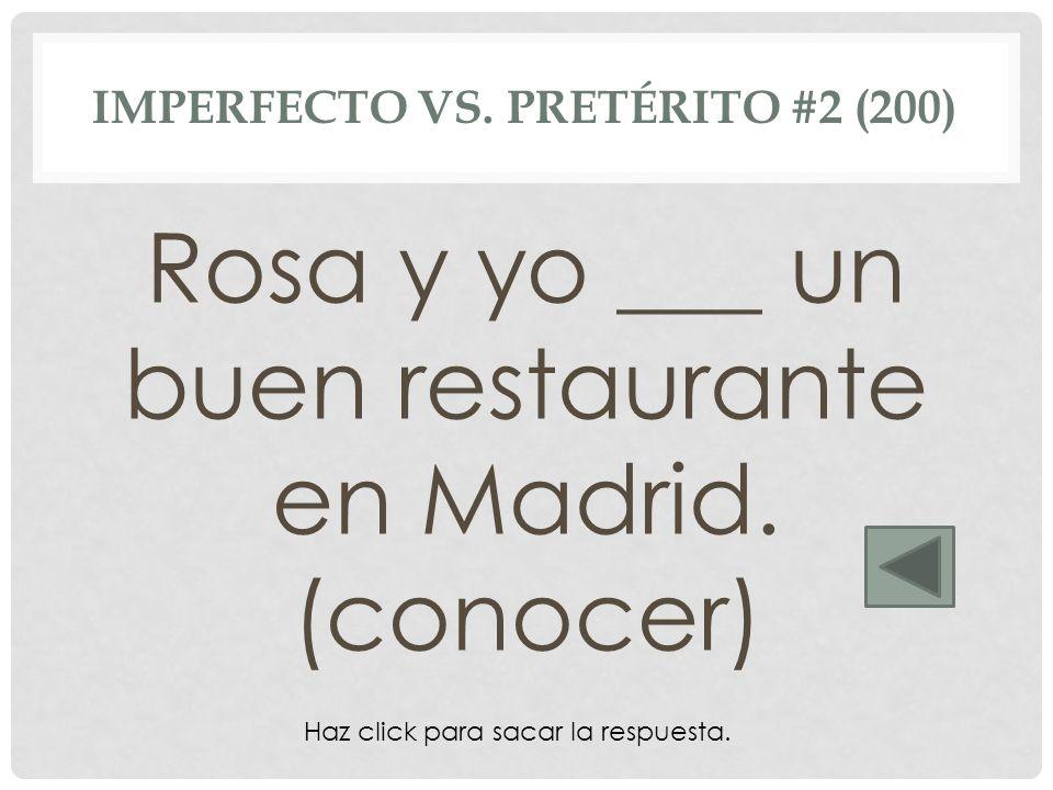 conocíamos IMPERFECTO VS. PRETÉRITO #2 (200) Rosa y yo ___ un buen restaurante en Madrid. (conocer) Haz click para sacar la respuesta.