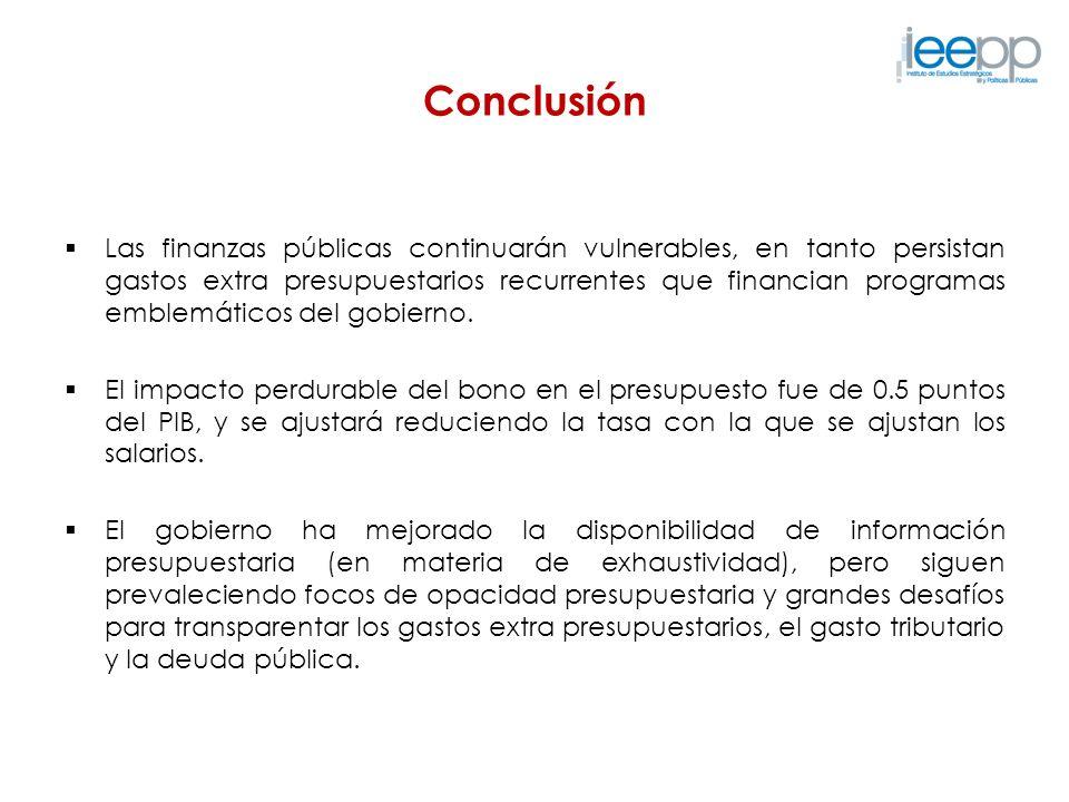 Conclusión Las finanzas públicas continuarán vulnerables, en tanto persistan gastos extra presupuestarios recurrentes que financian programas emblemát
