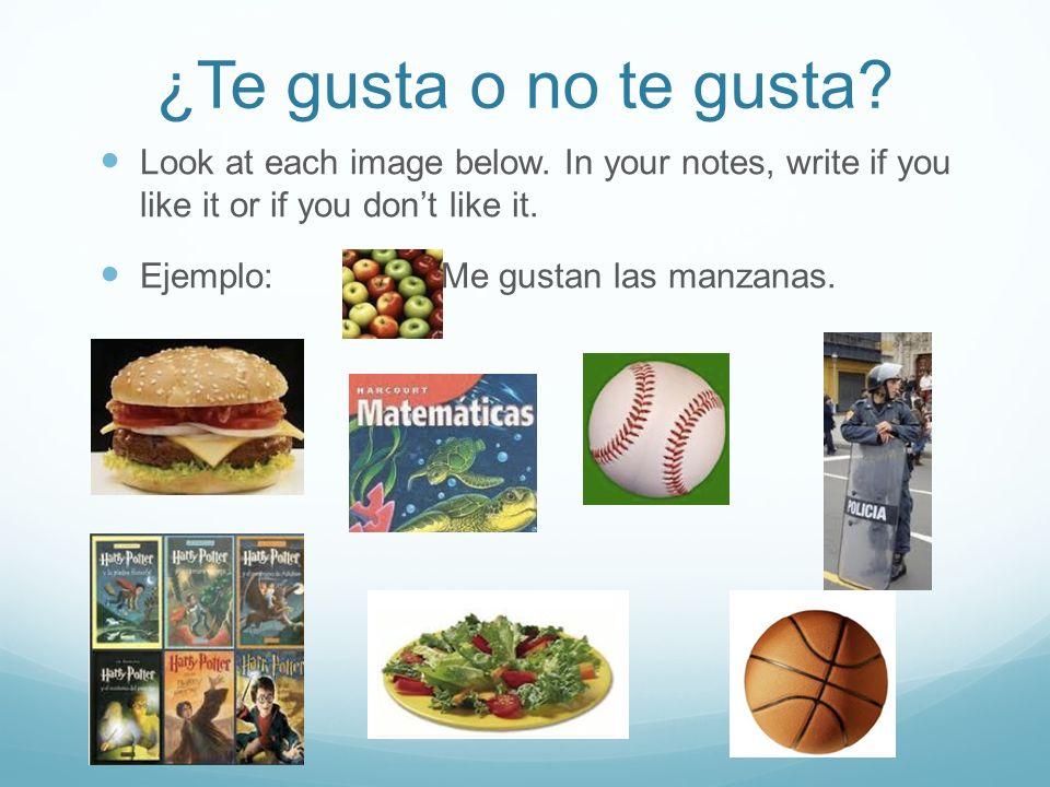 ¿Te gusta o no te gusta. Look at each image below.