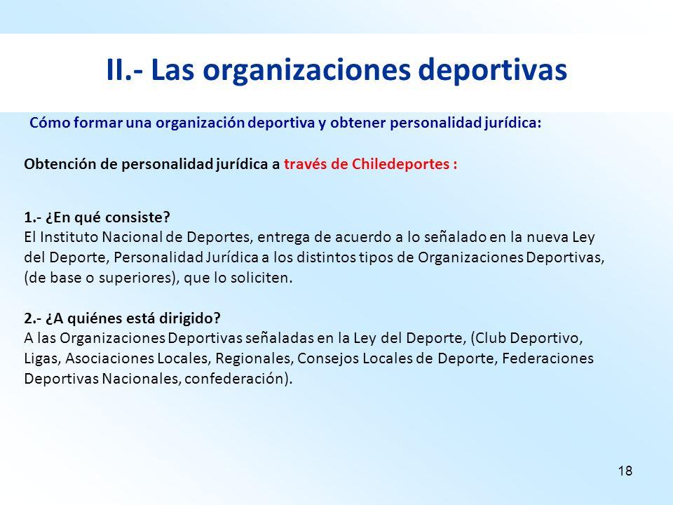 18 II.- Las organizaciones deportivas Obtención de personalidad jurídica a través de Chiledeportes : 1.- ¿En qué consiste? El Instituto Nacional de De