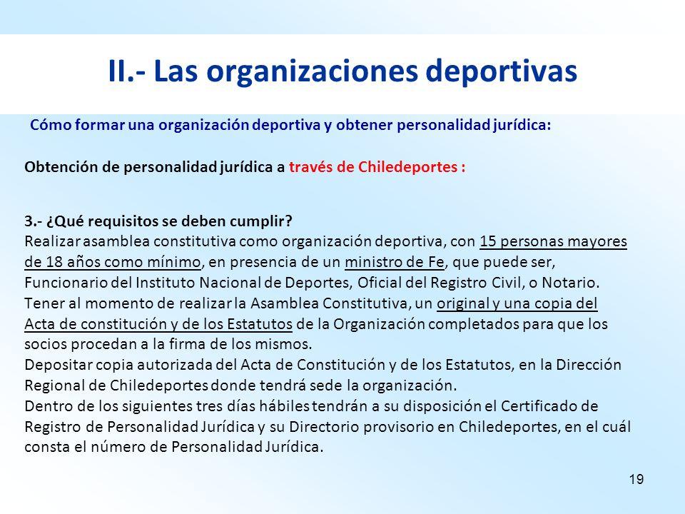 19 II.- Las organizaciones deportivas Obtención de personalidad jurídica a través de Chiledeportes : 3.- ¿Qué requisitos se deben cumplir? Realizar as