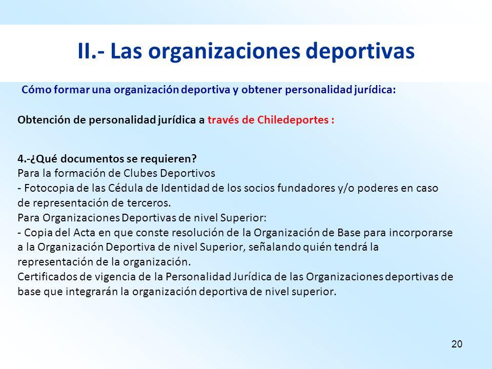 20 II.- Las organizaciones deportivas Obtención de personalidad jurídica a través de Chiledeportes : 4.-¿Qué documentos se requieren? Para la formació