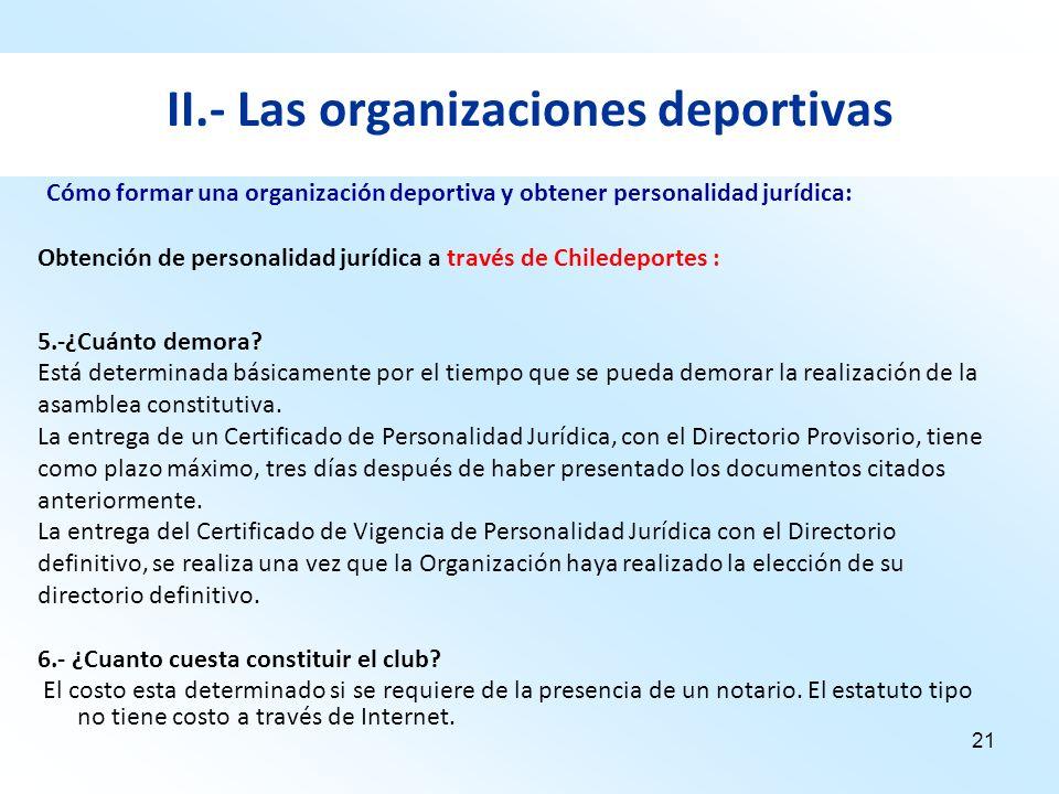21 II.- Las organizaciones deportivas Obtención de personalidad jurídica a través de Chiledeportes : 5.-¿Cuánto demora? Está determinada básicamente p