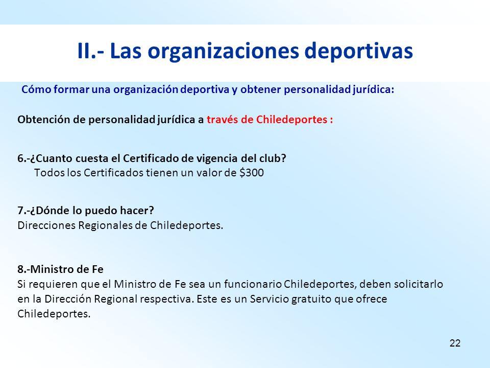 22 II.- Las organizaciones deportivas Obtención de personalidad jurídica a través de Chiledeportes : 6.-¿Cuanto cuesta el Certificado de vigencia del