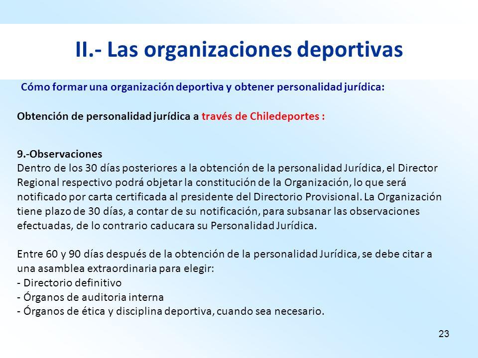 23 II.- Las organizaciones deportivas Obtención de personalidad jurídica a través de Chiledeportes : 9.-Observaciones Dentro de los 30 días posteriore