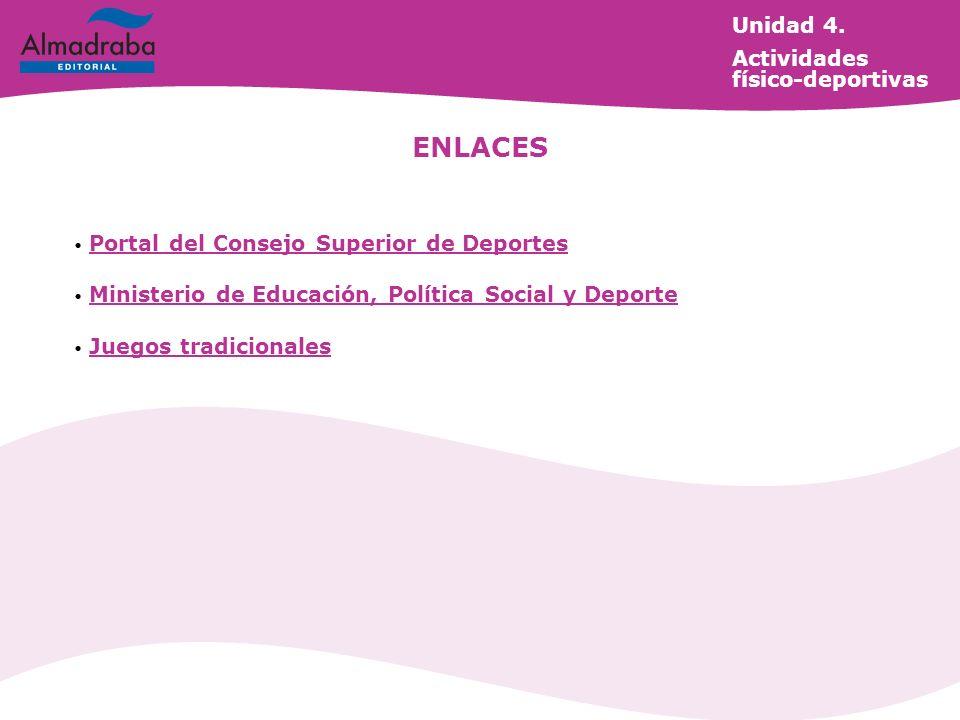 ENLACES Portal del Consejo Superior de Deportes Ministerio de Educación, Política Social y Deporte Juegos tradicionales Unidad 4. Actividades físico-d