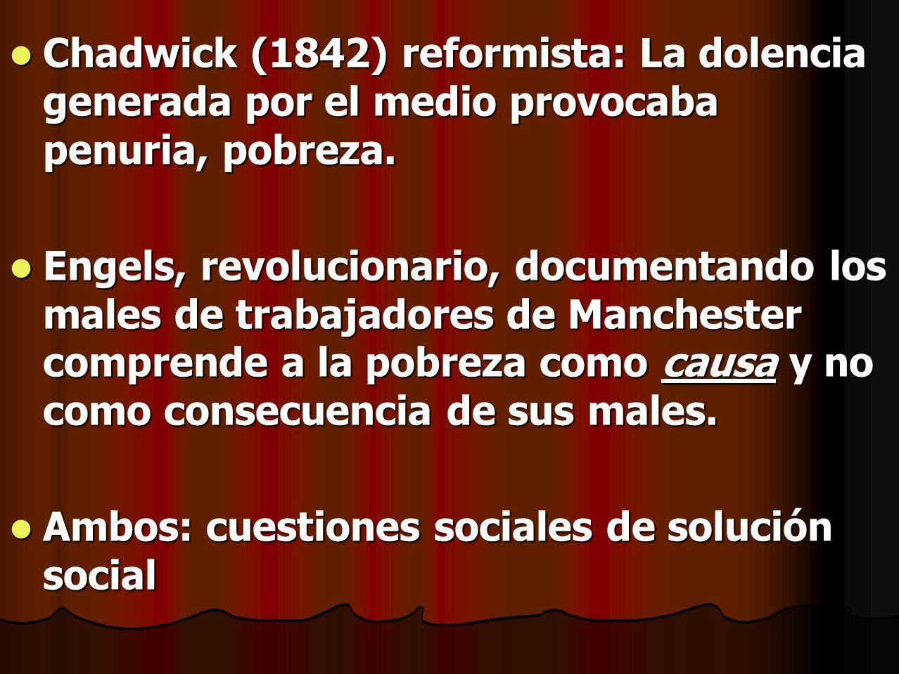 Chadwick (1842) reformista: La dolencia generada por el medio provocaba penuria, pobreza. Chadwick (1842) reformista: La dolencia generada por el medi