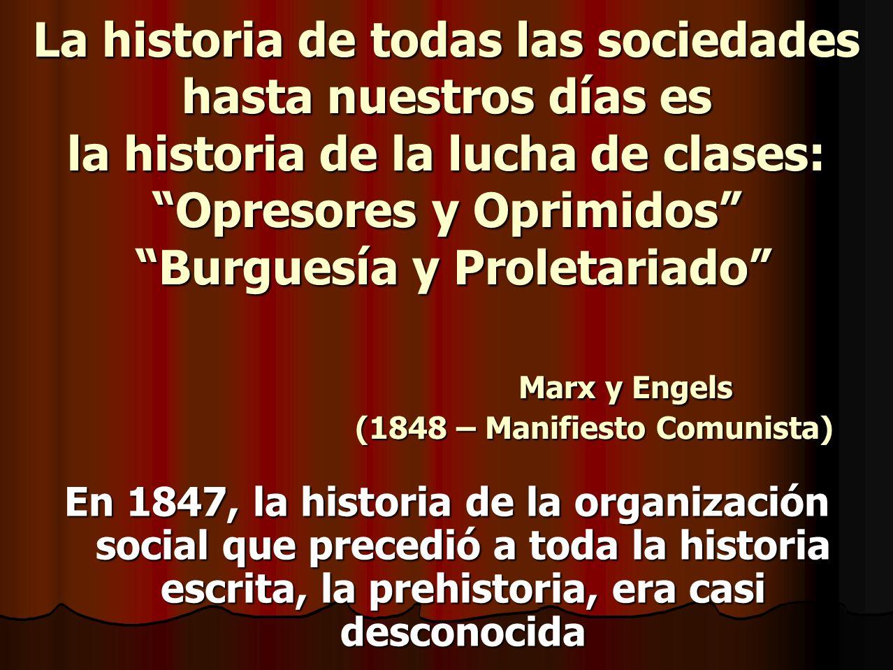 La historia de todas las sociedades hasta nuestros días es la historia de la lucha de clases: Opresores y Oprimidos Burguesía y Proletariado Marx y En